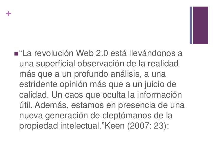 """+     """"La  revolución Web 2.0 está llevándonos a     una superficial observación de la realidad     más que a un profundo..."""