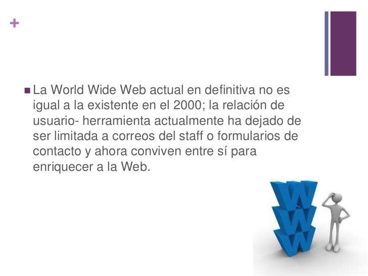 +     LaWorld Wide Web actual en definitiva no es     igual a la existente en el 2000; la relación de     usuario- herram...