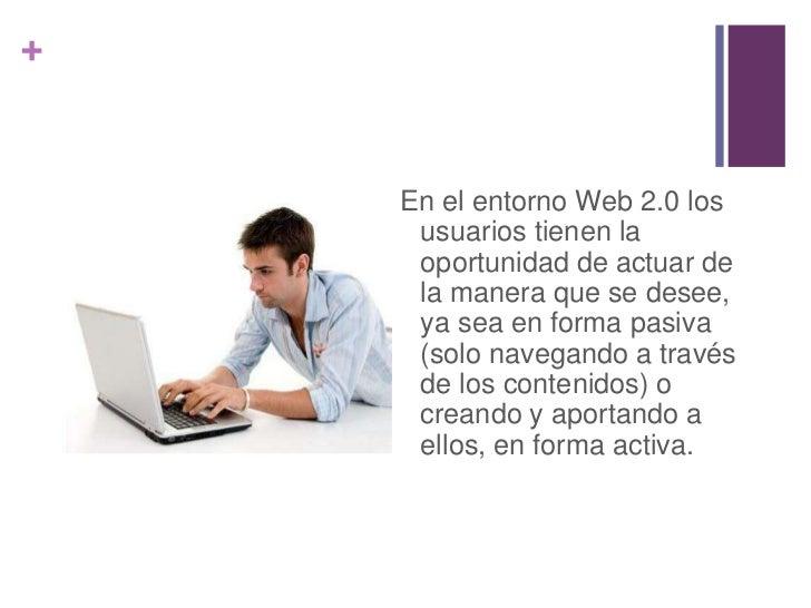 +    En el entorno Web 2.0 los     usuarios tienen la     oportunidad de actuar de     la manera que se desee,     ya sea ...