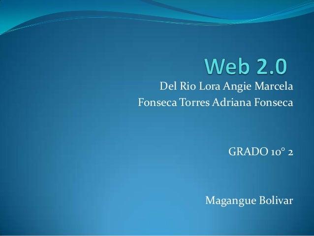 Del Rio Lora Angie MarcelaFonseca Torres Adriana Fonseca                 GRADO 10° 2             Magangue Bolivar