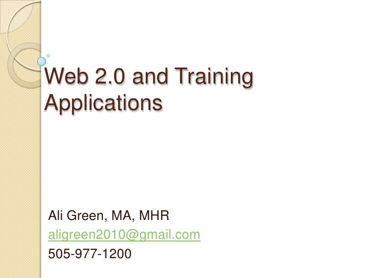 Web 2.0 and Training Applications<br />Ali Green, MA, MHR<br />aligreen2010@gmail.com<br />505-977-1200<br />