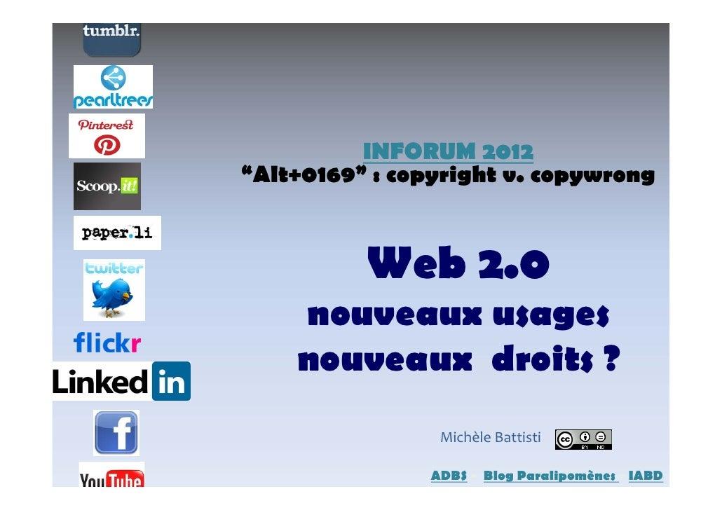 """INFORUM 2012""""Alt+0169"""" : copyright v. copywrong          Web 2.0    nouveaux usages    nouveaux droits ?                 M..."""