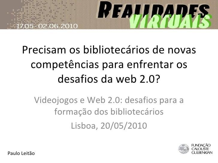 Precisam os bibliotecários de novas competências para enfrentar os desafios da web 2.0? Videojogos e Web 2.0: desafios par...