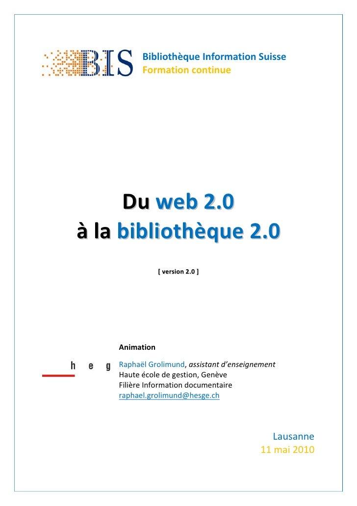 Bibliothèque Information Suisse           Formation continue          D u we b 2 .0 à la bibliothèque 2.0                 ...