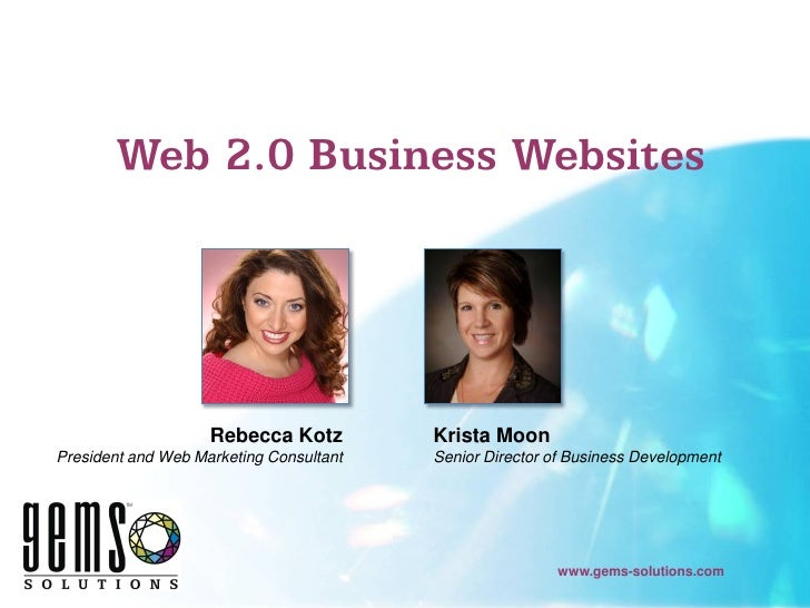 Web 2.0 Business Websites                         Rebecca Kotz         Krista Moon President and Web Marketing Consultant ...