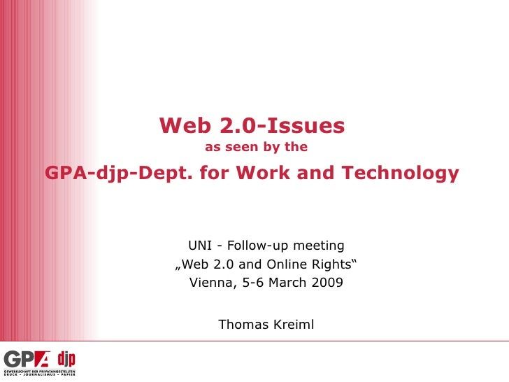 "Web 2.0-Issues   as seen by the GPA-djp-Dept. for Work and Technology   UNI - Follow-up meeting "" Web 2.0 and Online Right..."