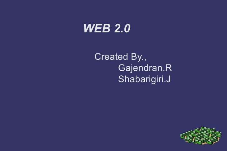 WEB 2.0 <ul><li>Created By., </li></ul><ul><li>Gajendran.R </li></ul><ul><li>Shabarigiri.J </li></ul>