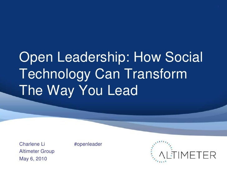 Open Leadership: How Social Technology Can Transform The Way You Lead<br />Charlene Li<br />Altimeter Group<br />May 6, 20...