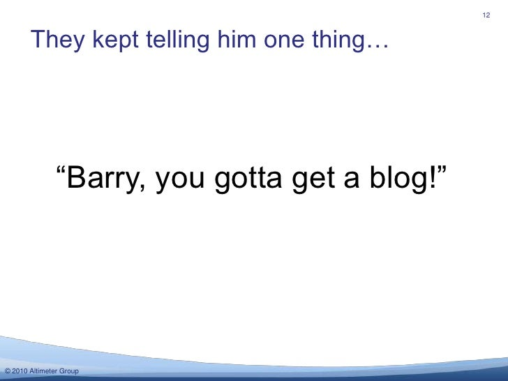 "They kept telling him one thing…<br />12<br />""Barry, you gotta get a blog!""<br />"