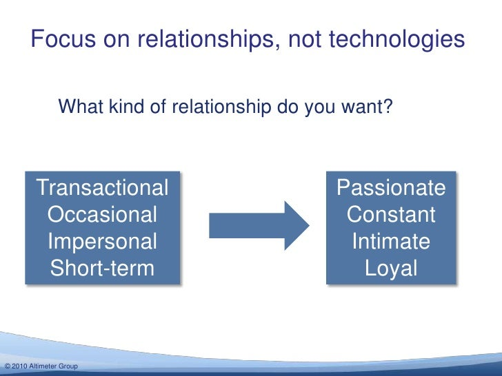 Focus on relationships, not technologies<br />What kind of relationship do you want?<br />Transactional<br />Occasional<br...