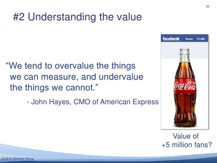"""30<br />#2 Understanding the value<br />""""We tend to overvalue the things we can measure, and undervalue the things we cann..."""