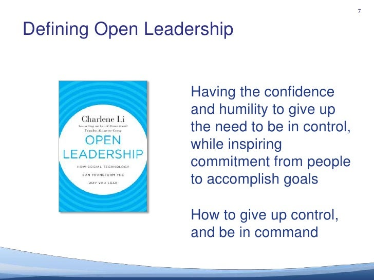 Defining Open Leadership<br />7<br />Having the confidence and humility to give up the need to be in control,<br />while i...