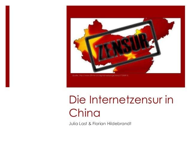 Quelle: http://www.20min.ch/digital/webpage/story/17398910Die Internetzensur inChinaJulia Last & Florian Hildebrandt