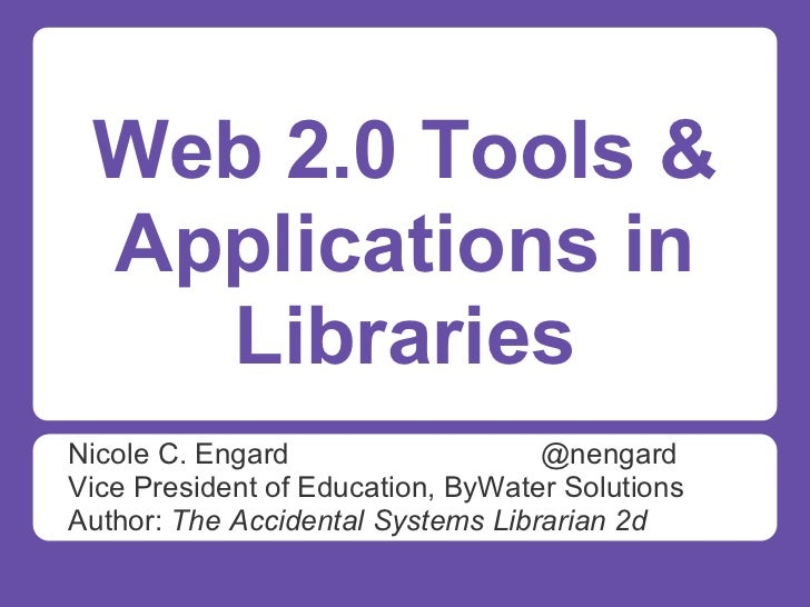 Web 2.0 Tools & Applications in   LibrariesNicole C. Engard                   @nengardVice President of Education, ByWater...