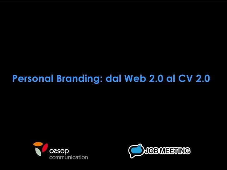 Personal Branding: dal Web 2.0 al CV 2.0Personal Branding: dal Web 2.0 al CV 2.0