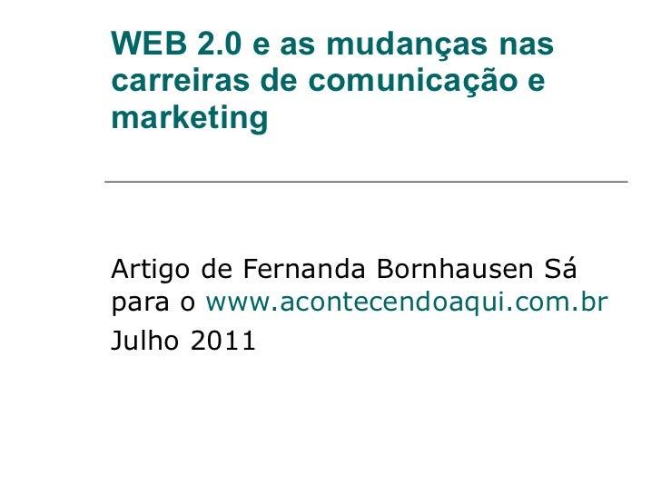WEB 2.0 e as mudanças nas carreiras de comunicação e marketing Artigo de Fernanda Bornhausen Sá para o  www.acontecendoaqu...
