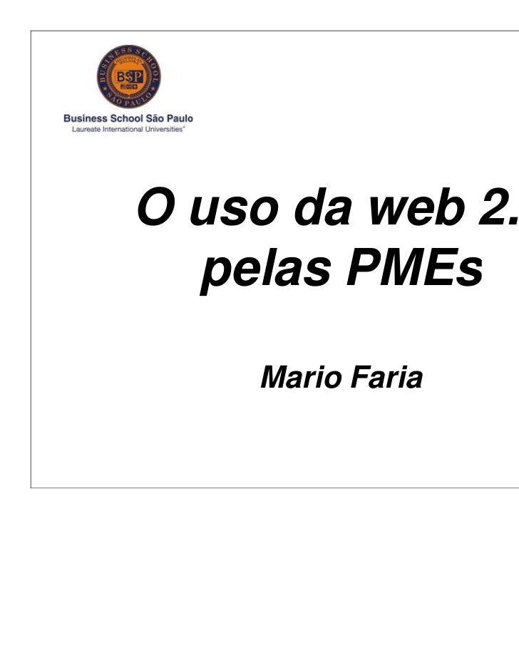O uso da web 2.0  pelas PMEs    Mario Faria                                1                  Mario Faria