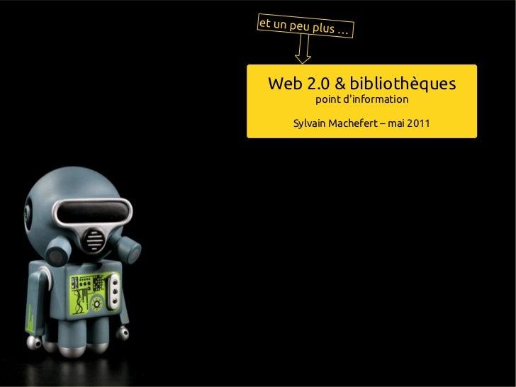 Web 2.0 & bibliothèques       point dinformation   Sylvain Machefert – mai 2011