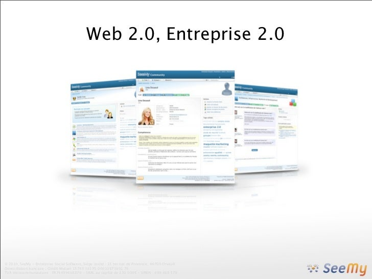 Web 2.0, Entreprise 2.0© 2010, SeeMy - Enterprise Social Software, Siège social : 15 ter rue de Provence, 44700 OrvaultDom...