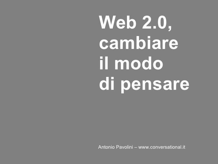 Web 2.0, cambiare il modo  di pensare     Antonio Pavolini – www.conversational.it