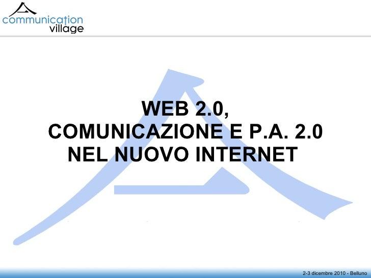 WEB 2.0, COMUNICAZIONE E P.A. 2.0 NEL NUOVO INTERNET   2-3 dicembre 2010 - Belluno
