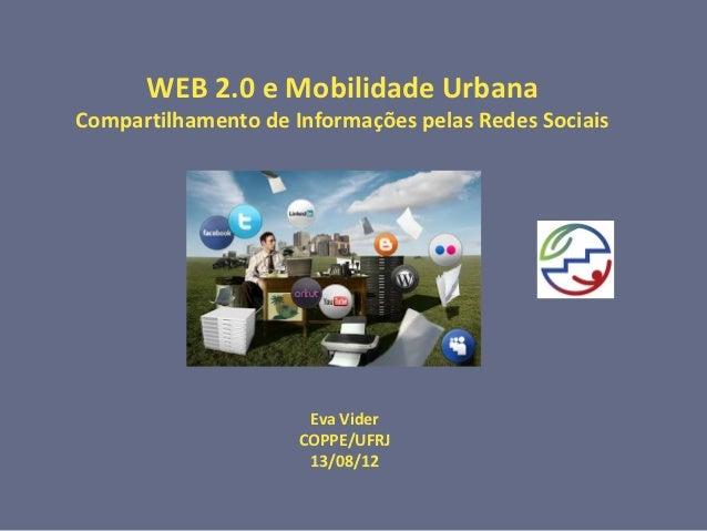 WEB 2.0 e Mobilidade UrbanaCompartilhamento de Informações pelas Redes Sociais                      Eva Vider             ...