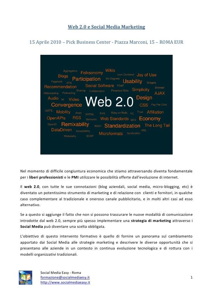 Web 2.0 e Social Media Marketing        15 Aprile 2010 – Pick Business Center - Piazza Marconi, 15 – ROMA EUR     Nel mome...