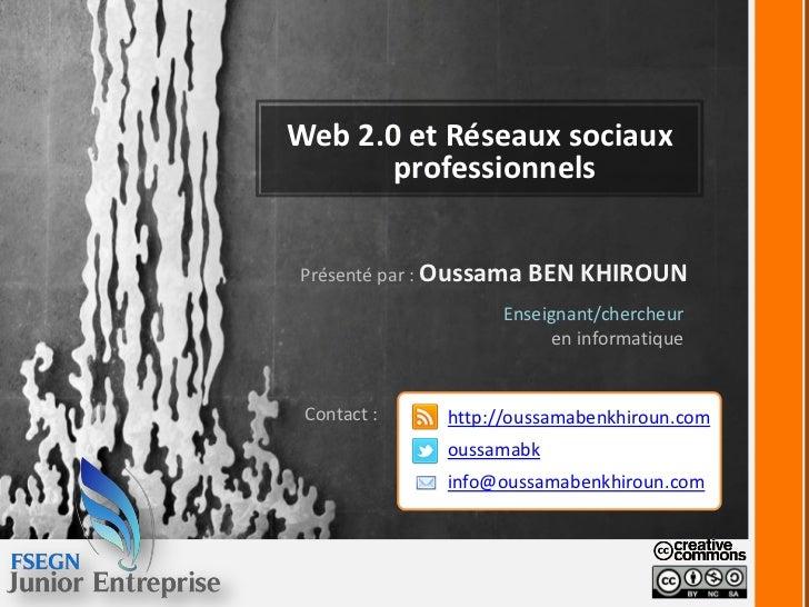 Web 2.0 et Réseaux sociaux       professionnelsPrésenté par : Oussama   BEN KHIROUN                    Enseignant/chercheu...