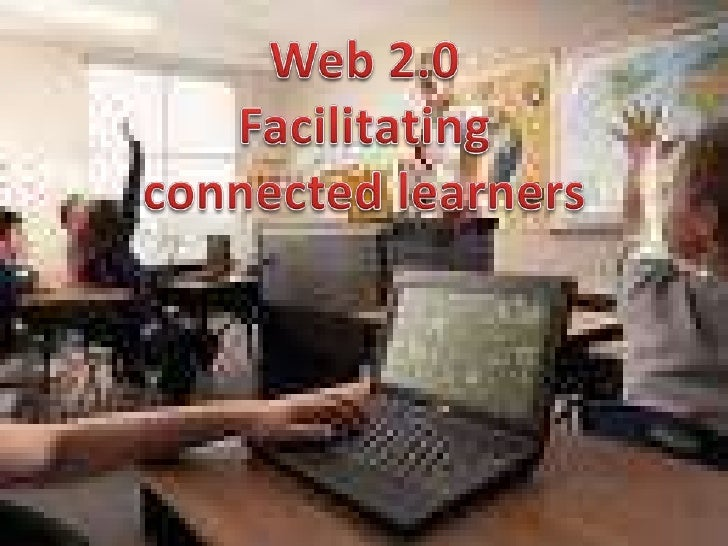 Web 2.0 <br />Facilitating <br />connected learners<br />
