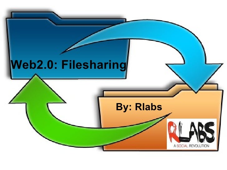 Web2.0: Filesharing By: Rlabs