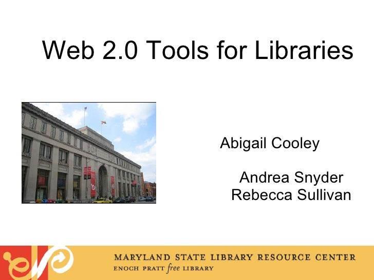 Web 2.0 Tools for Libraries   Abigail Cooley  Andrea Snyder Rebecca Sullivan