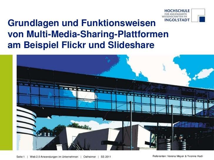 Grundlagen und Funktionsweisenvon Multi-Media-Sharing-Plattformenam Beispiel Flickr und Slideshare<br />Referenten: Verena...