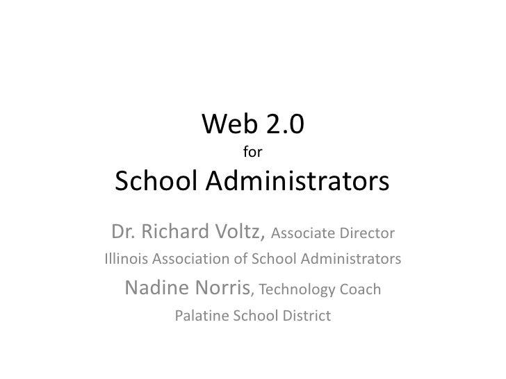 Web 2.0forSchool Administrators<br />Dr. Richard Voltz, Associate Director<br />Illinois Association of School Administrat...