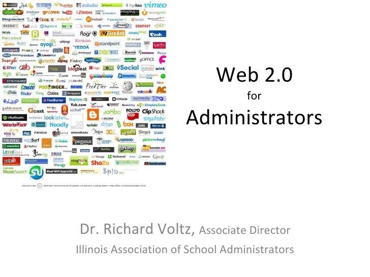 Web 2.0 for Administrators <ul><li>Dr. Richard Voltz,  Associate Director </li></ul><ul><li>Illinois Association of School...