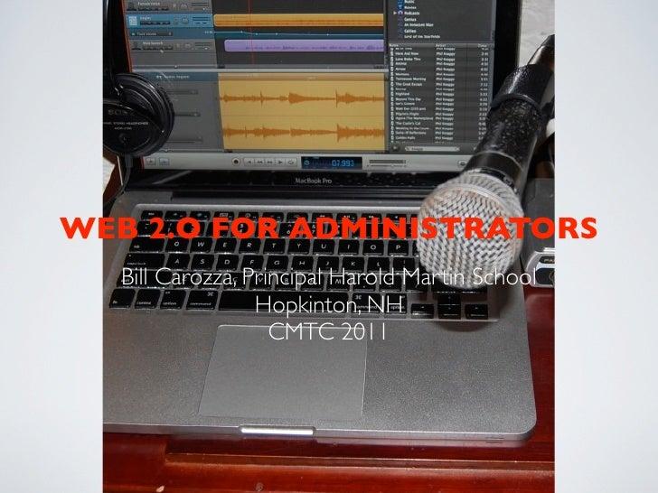 WEB 2.O FOR ADMINISTRATORS  Bill Carozza, Principal Harold Martin School                 Hopkinton, NH                   C...