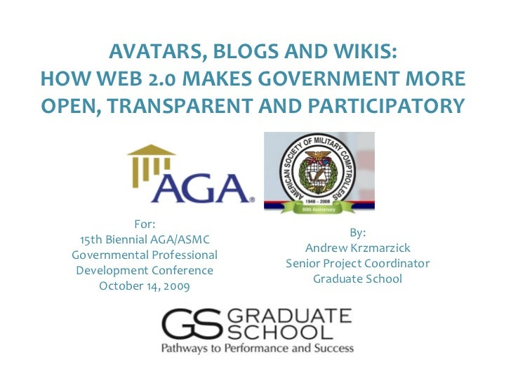 AVATARS, BLOGS AND WIKIS: HOW WEB 2.0 MAKES GOVERNMENT MORE OPEN, TRANSPARENT AND PARTICIPATORY                   For:    ...