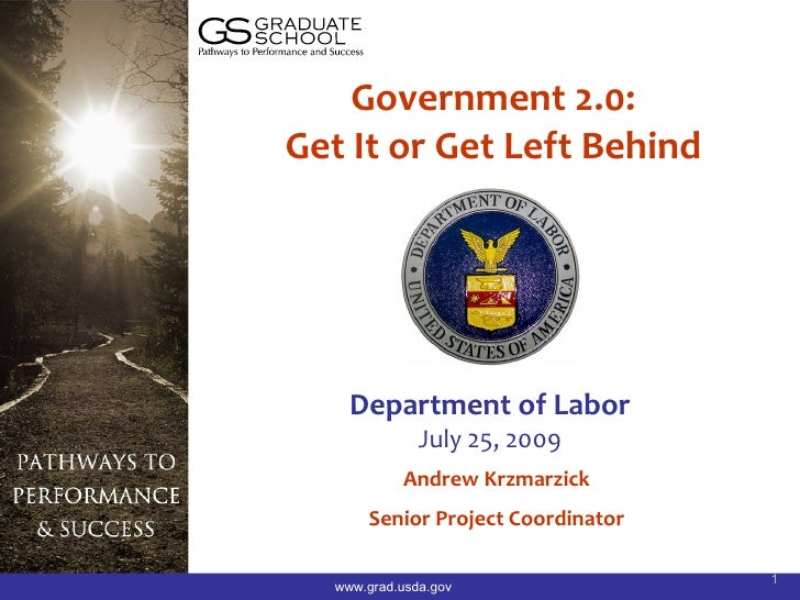 Government 2.0: Get It or Get Left Behind         Department of Labor               July 25, 2009            Andrew Krzmar...