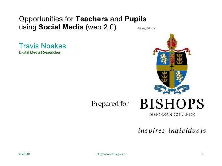 Opportunities for  Teachers  and  Pupils   using  Social Media  (web 2.0)  June, 2009 <ul><li>Travis  Noakes </li></ul><ul...