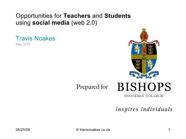 Opportunities for Teachers and Students using social media (web 2.0)  Travis Noakes May, 2009                         Prep...