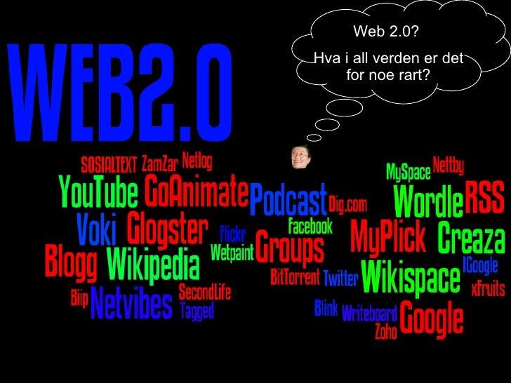 Anne Stordal Grue Barne- og Ungdomsskole Web 2.0?  Hva i all verden er det for noe rart?