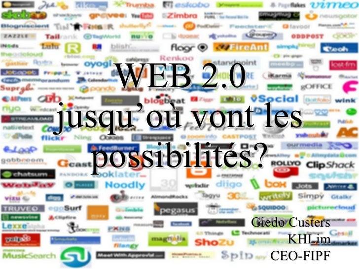 WEB 2.0 jusqu'où vont les possibilités? Giedo Custers KHLim CEO-FIPF