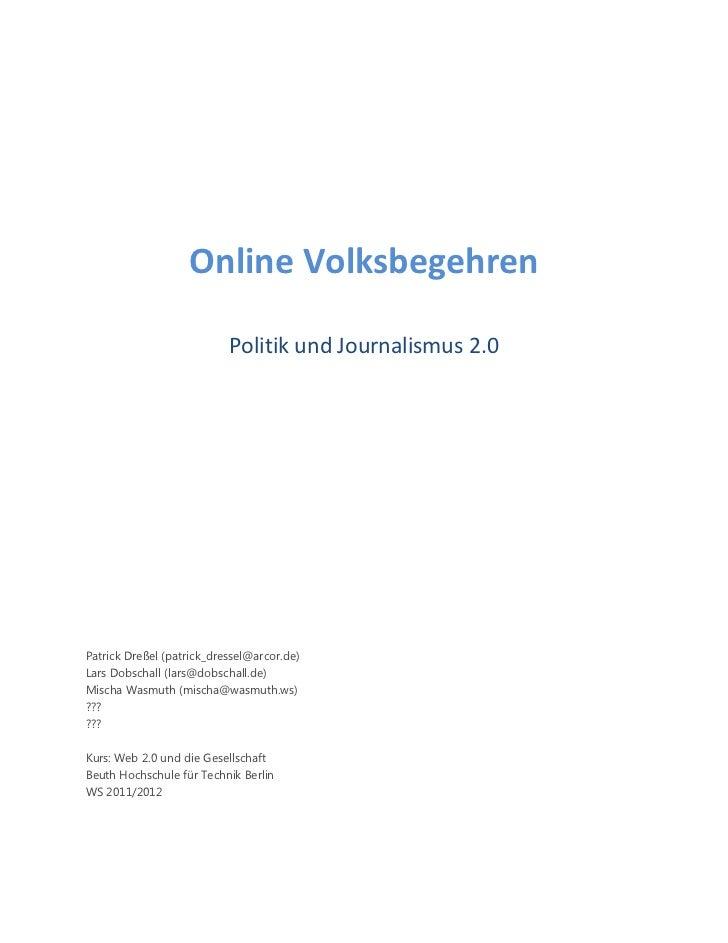Online Volksbegehren                           Politik und Journalismus 2.0Patrick Dreßel (patrick_dressel@arcor.de)Lars D...