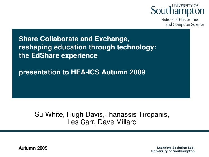 Share Collaborate and Exchange, reshaping education through technology: the EdShare experiencepresentation to HEA-ICS Autu...