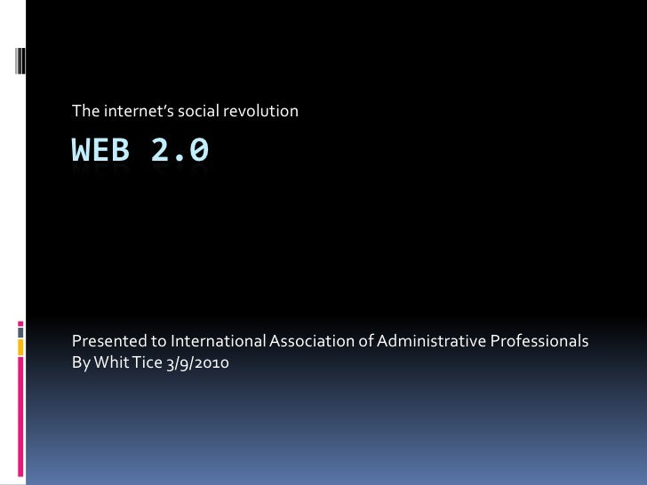 The internet's social revolution<br />Web 2.0 <br />Presented to International Association of Administrative Professionals...