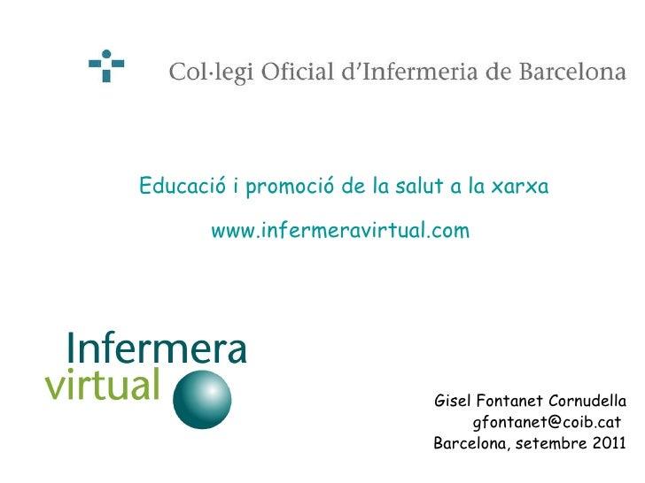 Gisel Fontanet Cornudella gfontanet@coib.cat  Barcelona, setembre 2011 Educació i promoció de la salut a la xarxa www.infe...