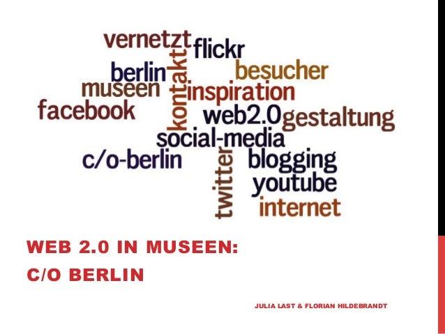 WEB 2.0 IN MUSEEN:C/O BERLIN                     JULIA LAST & FLORIAN HILDEBRANDT