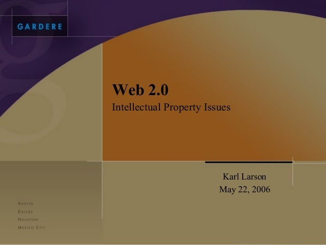 Web 2.0Intellectual Property Issues                         Karl Larson                         May 22, 2006