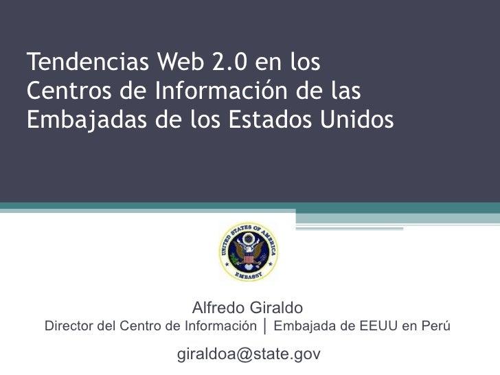 Tendencias Web 2.0 en los  Centros de Información de las Embajadas de los Estados Unidos Information Resource Center (IRC)...