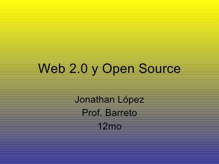Web 2.0 y Open Source Jonathan López Prof. Barreto 12mo
