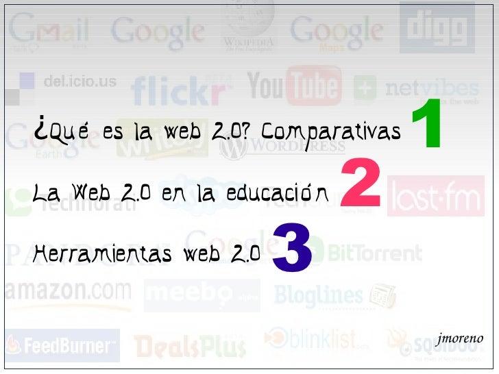 ¿Qué es la web 2.0? Comparativas   1 La Web 2.0 en la educación   2 Herramientas web 2.0   3                              ...